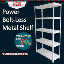 Power Bolt-less Metal Shelf (4 or 5 Panels) withstanding up to 80kg / Panel.