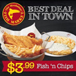 The Best Deal In Town $3.99 Fish 'n Chips (Takeaway only)! Each purchase comes with 2 of $3.99 Fish 'n Chips and 2 of $3.99 Grilled Glory Dory.