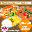 Authentic Thai Cuisine! More than 100 choices in the menu. Unlimited Cash Vouchers per bill. No GST No Service Charge! Valid Daily!