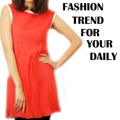 FASHION TRENDS FOR YOUR DAILY