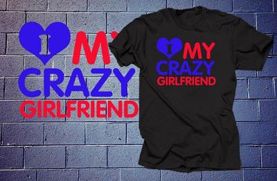 I Love My Crazy Girlfriend T Shirt Gift For Boyfriend Birthday