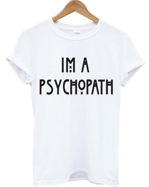 新しい女性のTシャツIm Psychopath面白い見積もり印刷面白いカジュアルなヒップスターシャツレディーホワイト