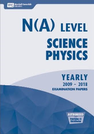 N(A) Level Science Physics Yearly 2009-2018 Examination Papers & Solutions  Booklet