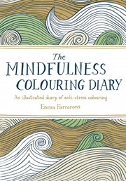 The Mindfulness Colouring Diary by Emma Farrarons