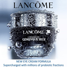 New! Lancome Advanced Genifique Eye Cream. Supercharged with millions of probiotic fractions.