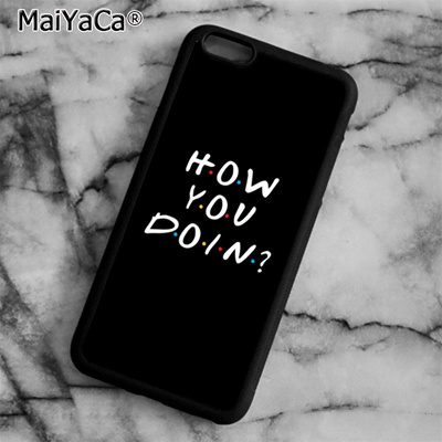 MaiYaCa friends tv show how you doin Phone Case Cover For iPhone 4 5 5s SE  6 6s 7 8 plus 10 X Samsun