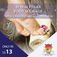 45mins Relax Foot Massage + 2ways Batam land transfer Only in S$13/PAX (Min 2paxs to go)