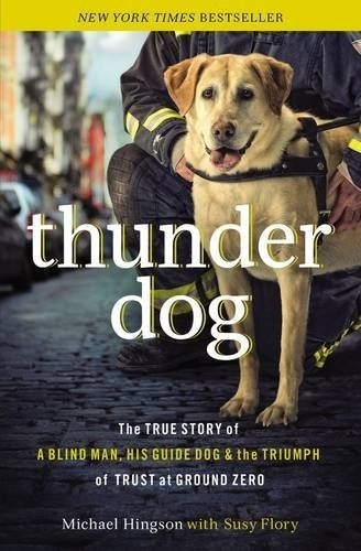 HarperCollins Christian Pub  Thunder Dog: The True Story of a Blind Man,  His Guide Dog, and the Triu