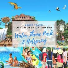 Ipoh : Sunway Lost World of Tambun (Water Theme Park + Hotspring)